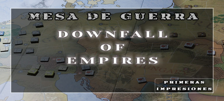 Downfall of Empires – Primeras Impresiones